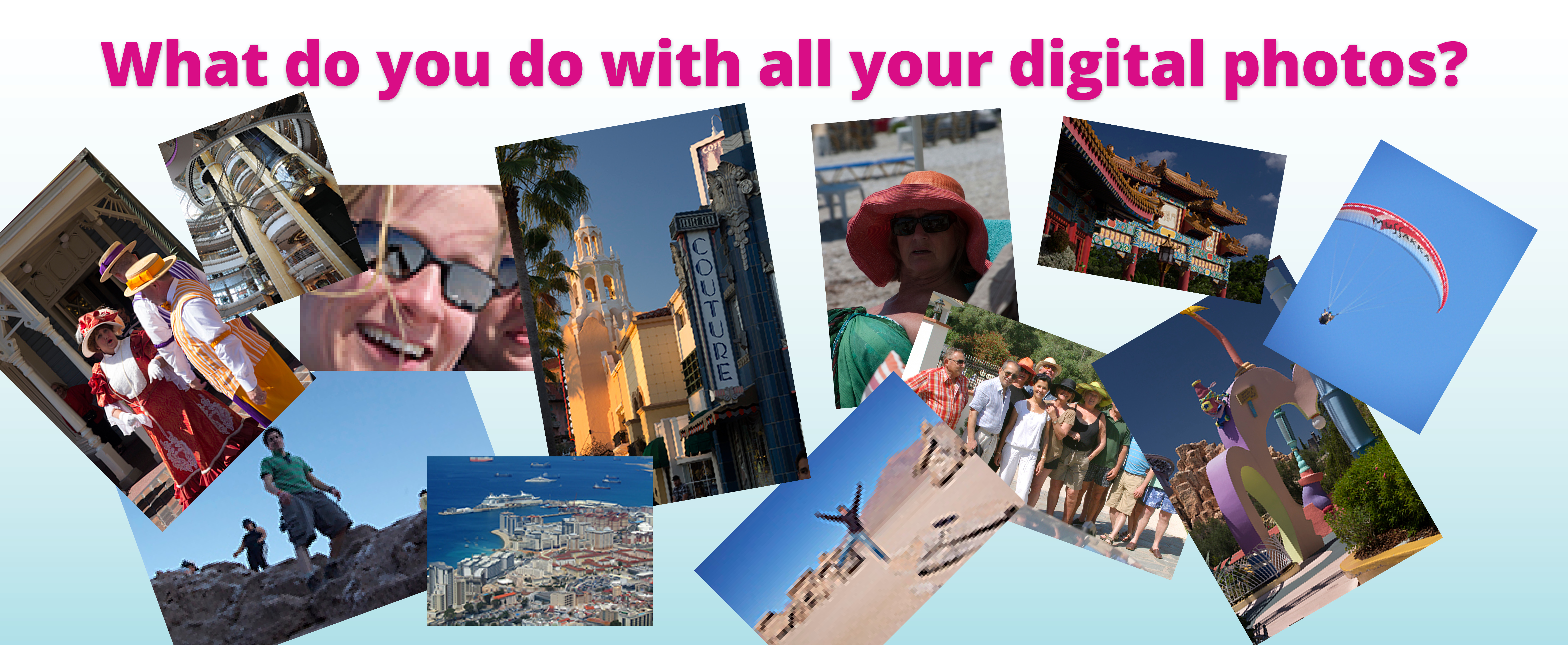 What did you do with all your digital photos?