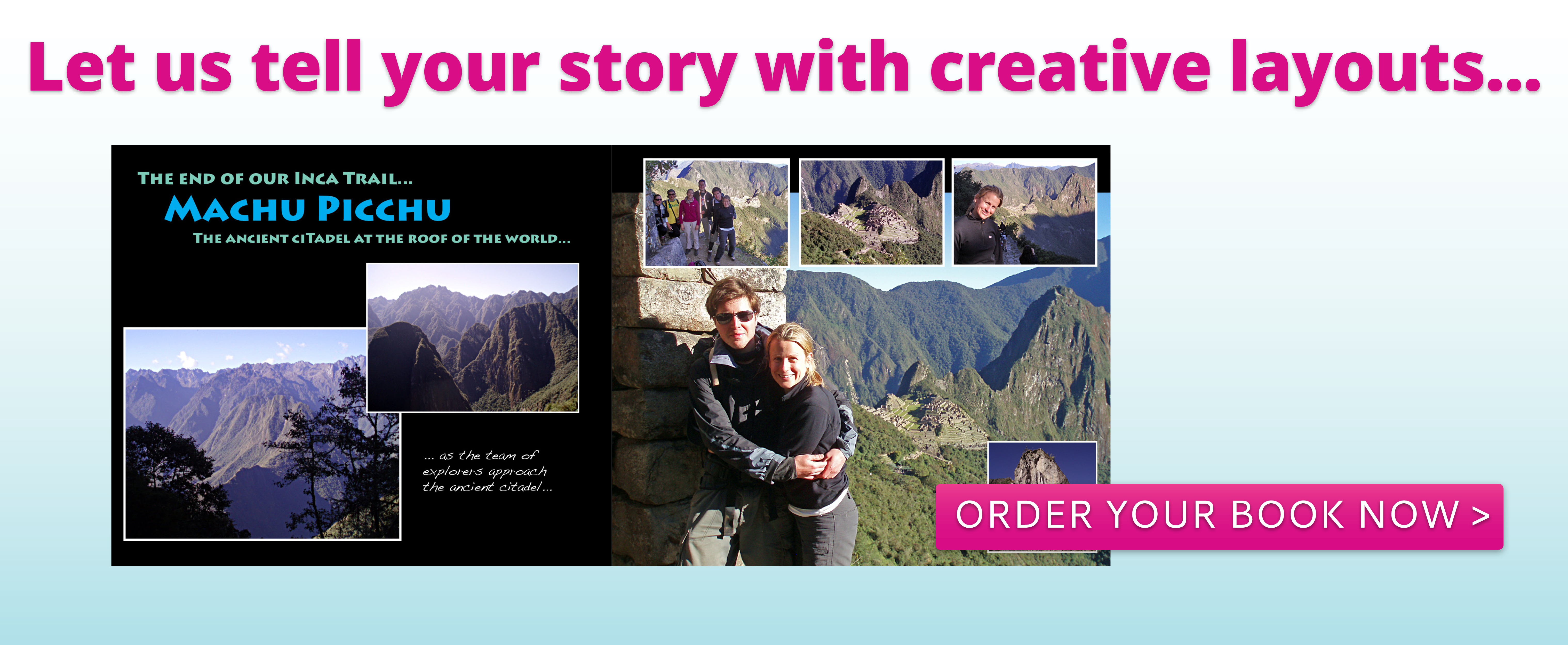Let us tell your story with creative layouts...